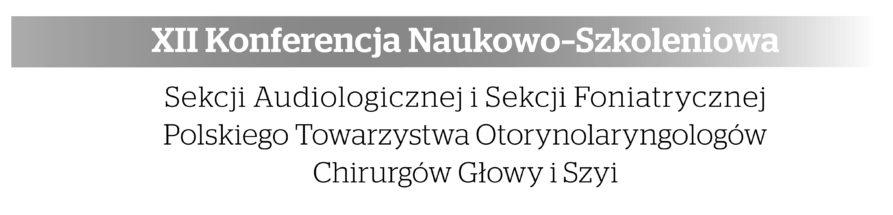 XIIKonferencja Naukowo-Szkoleniowa Sekcji Audiologicznej iSekcji Foniatrycznej Polskiego Towarzystwa Otorynolaryngologów Chirurgów Głowy iSzyi AUDIOFON