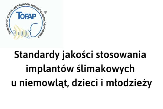Standardy jakości stosowania implantów  ślimakowych u niemowląt, dzieci i młodzieży Stanowisko TOFAP oraz PTOD