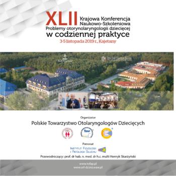 """XLII Krajowa Konferencja Naukowo-Szkoleniowa """"Problemy otorynolaryngologii dziecięcej w codziennej praktyce"""" 2019"""
